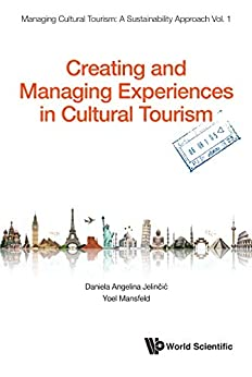 Creating and Managing Experiences in Cultural Tourism (Managing Cultural Tourism: A Sustainability Approach Book 1) by [Daniela Angelina Jelini, Yoel Mansfeld]