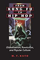 From Kung Fu to Hip Hop: Globalization, Revolution, and Popular Culture (Suny Series, Explorations in Postcolonial Studies)