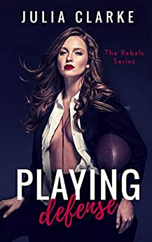 Playing Defense (The Rebels Book 2) by [Clarke, Julia]