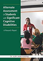 Alternate Assessment of Students With Significant Cognitive Disabilities: A Research Report