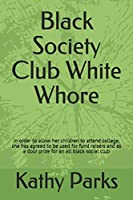 Black Society Club White Whore: In order to allow her children to attend college, she has agreed to be used for fund raisers and as a door prize for an all black social club