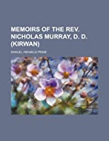 Memoirs of the REV. Nicholas Murray, D. D. (Kirwan)