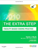 The Extra Step, Facility-Based Coding Practice 2010 Edition