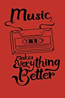 Music makes everything better: Perfect Music Journal For All Songwriters and Composers. Manuscript Paper For Notes, Lyrics And Music. For Musicians, Students, Songwriting. Book Notebook Journal 100 Pages 6' X 9'