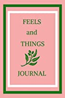 FEELS and THINGS JOURNAL: This beautiful notebook is for writing all those feelings and ideas that pop into your head. This elegant design will be a joy to write in.
