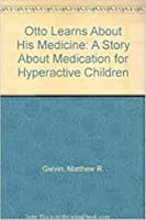 Otto Learns About His Medicine: A Story About Medication for Hyperactive Children