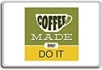 Coffee Made Me Do It - Motivational Quotes Fridge Magnet - ?????????