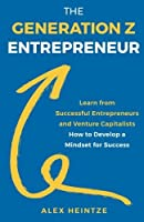 The Generation Z Entrepreneur: Learn from Successful Entrepreneurs and Venture Capitalists How to Develop a Mindset for Success [並行輸入品]