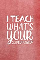 I Teach What's Your Superpower?: All Purpose 6x9 Blank Lined Notebook Journal Way Better Than A Card Trendy Unique Gift Red Texture Teacher