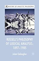 Russell's Philosophy of Logical Analysis, 1897-1905 (History of Analytic Philosophy)