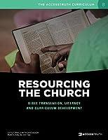 Resourcing the Church: Bible Translation, Literacy and Curriculum Development (Accesstruth Curriculum)