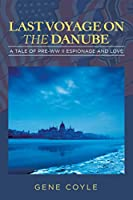 LAST VOYAGE ON THE DANUBE: A Tale of Pre-WW II Espionage and Love