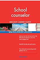 School Counselor Red-Hot Career Guide; 2546 Real Interview Questions