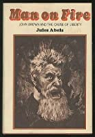 Man on Fire; John Brown and the Cause of Liberty.