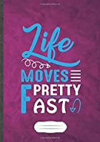Life Moves Pretty Fast: Funny Workout Gym Lined Notebook Journal For Motivation, Unique Special Inspirational Saying Birthday Gift Modern B5 7x10 110 Pages