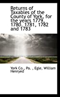 Returns of Taxables of the County of York, for the Years 1779, 1780, 1781, 1782 and 1783