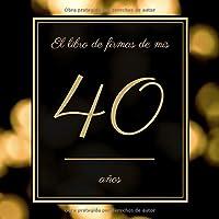 El libro de firmas de mis 40 años: Libro de visitas fiesta de cumpleaños, felicitaciones y noticias I Feliz 18 Cumpleaños I Tema: Adornos de Oro I Regalo ideal para hombres, mujeres y amigos