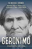 Geronimo: Prisoner of Lies: Twenty-three Years As a Prisoner of War, 1886-1909