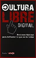 Cultura libre digital : nociones básicas para defender lo que es de todos