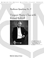 Timpani Master Class With Roland Kohloff: Beethoven Symphony No. 5 (Meredith Music Master Class)