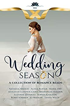 Wedding Season: A collection of romance reads by [Watson, Jo, Anders, Natasha, Baxter, Alissa, Dry, Marie, Giannoccaro, Ashleigh, Holder, Sharonlee, Jefferies, Suzanne, Karlson, Sophia, Sommer, Romy, Wilde, Tanya]