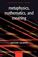 Metaphysics, Mathematics, and Meaning: Philosophical Papers (v. 1) by Nathan Salmon(2006-02-02)