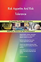 Risk Appetite And Risk Tolerance A Complete Guide - 2020 Edition