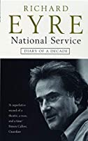 National Service: Diary of a Decade by Sir Richard Eyre(2004-07-01)