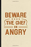 Beware This Chef Is Angry: Funny Grill Bakery Cook Chef Lined Notebook/ Blank Journal For Asian Italian Seafood, Inspirational Saying Unique Special Birthday Gift Idea Cute Ruled 6x9 110 Pages