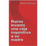 Rainia levantó una ceja inquisitiva a su madre (Spanish Edition)