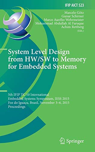 Download System Level Design from HW/SW to Memory for Embedded Systems: 5th IFIP TC 10 International Embedded Systems Symposium, IESS 2015, Foz do Iguaçu, Brazil, November 3–6, 2015, Proceedings (IFIP Advances in Information and Communication Technology) 3319900226