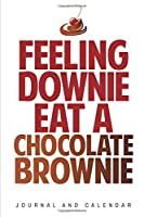 Feeling Downie Eat A Chocolate Brownie: Blank Lined Journal With Calendar For Chocolate Lovers