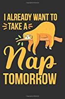 I Already Want To Take A Nap Tomorrow: Gifts for sleep lovers, sloth sleeping, journal notebook for women, sloth funny gifts 6x9 Journal Gift Notebook with 125 Lined Pages