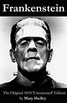 Frankenstein (The Original 1818 'Uncensored' Edition) by [Shelley, Mary]