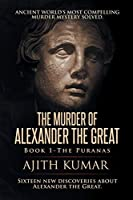 The Murder of Alexander the Great: Book 1: The Puranas