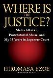 (英文版) リクルート事件・江副浩正の真実 - Where is the Justice?: Media Attacks, Prosecutorial Abuse, and My 13 Years in Japanese Court