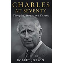 Charles at Seventy - Thoughts, Hopes & Dreams