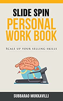 Slide Spin - Personal Work Book: Scale up your Selling Skills by [Mukkavilli, Subbarao]