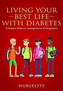 Living Your Best life with Diabetes: Ultimate Diabetic Management for Beginners by [lyfe, Nurse]