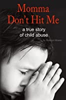 Momma, Don't Hit Me!: A True Story of Child Abuse (Shannon's Nh Diaries)