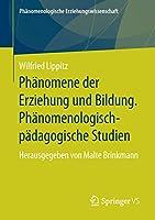Phaenomene der Erziehung und Bildung. Phaenomenologisch-paedagogische Studien: Herausgegeben von Malte Brinkmann (Phaenomenologische  Erziehungswissenschaft)