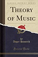Theory of Music (Classic Reprint)