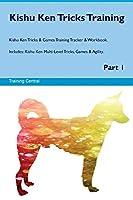 Kishu Ken Tricks Training Kishu Ken Tricks & Games Training Tracker & Workbook. Includes: Kishu Ken Multi-Level Tricks, Games & Agility. Part 1