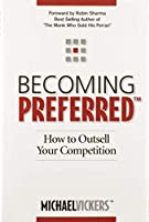 Becoming Preferred: How to Outsell Your Competition