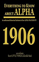 Everything to know about ALPHA: An unlicensed historical factbook of the ALPHA FRATERNITY