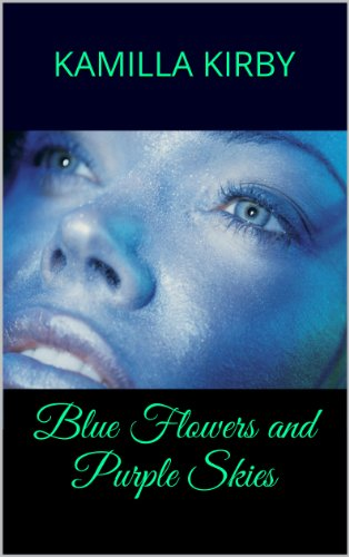 Blue Flowers and Purple Skies (English Edition) Kamilla Kirby Kamilla Kirby