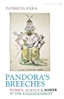Pandora's Breeches: Women, Science and Power in the Enlightenment