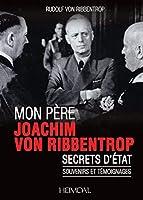 Mon p?re Joachim von Ribbentrop: Secrets d'?tat - souvenirs et t?moignages (French Edition) [並行輸入品]