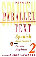 Spanish Short Stories 2/Cuentos Hispanicos 2 (Penguin Parallel Text) by Various(1993-02-02)
