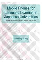 Mobile Phones for Language Learning in Japanese Universities:A book for university language students and teachers